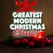 Greatest Christmas Songs Greatest Modern Christmas Classics