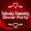 Romantic Dinner Party Music With Relaxing Instrumental Piano,Romantic Piano&Romantic Piano Academy Relaxing Romantic Dinner Party