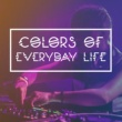 Chill Out 2016 Colors of Everyday Life - Summer Adventure, Moment for Yourself, Leisure Time, Music Vacationing, Relaxing Sounds