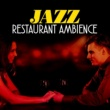 Jazz for Restaurants Jazz: Restaurant Ambience