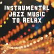 Relaxing Piano Music Ensemble Instrumental Jazz Music to Relax ‐ Chilled Sounds, Relaxing Piano Bar, Music to Calm Down, Mellow Jazz