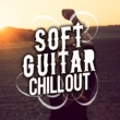 Soft Guitar Music,Guitar Solos&Instrumental Songs Music Soft Guitar Chill Out