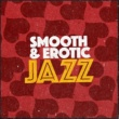 Erotica Smooth & Erotic Jazz