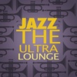 Ultra Lounge Jazz: The Ultra Lounge