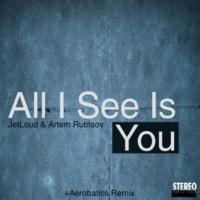 JetLoud&Artem Rubtsov All I See Is You