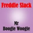 Freddie Slack Mr. Boogie Woogie