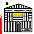 Various Artists Negro Prison Songs from the Mississippi State Penitentiary (Digitally Remastered)
