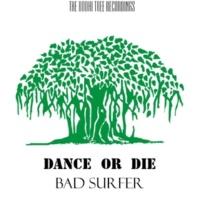 Bad Surfer Dance Or Die