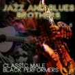 Various Artists Jazz & Blues Brothers - Classic Male Black Performers, Vol. 6