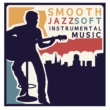 The Smooth Jazz Players,Soft Instrumental Music&The Piano Lounge Players Smooth Jazz Soft Instrumental Music