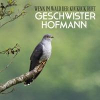Geschwister Hofmann Wenn im Wald der Kuckuck ruft