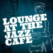Various Artists Lounge at the Jazz Cafe