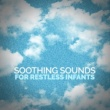 Various Artists Soothing Sounds for Restless Infants