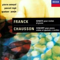 パスカル・ロジェ/ピエール・アマワイヤル/イザイ弦楽四重奏団 Chausson: Concerto for Piano, Violin & String Quartet / Franck: Violin Sonata