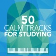 Calm Music for Studying,Classical Study Music&Deep Focus 50 Calm Tracks for Studying