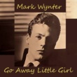 Mark Wynter Go Away Little Girl