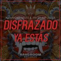 AlexanderCross & JBR feat. Lmp Javier Disfrazado Ya Estás