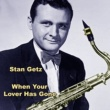Stan Getz When Your Lover Has Gone