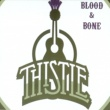 Thistle Blood and Bone