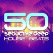 Various Artists 50 Seductive Deep House Beats