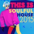Soulful House This Is Soulful House 2015