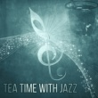 Jazz Piano Essential Tea Time with Jazz ‐ Mellow Jazz Sounds, Relaxation Tea Time, Pure Instrumental, Jazz Lounge