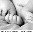 Smooth Jazz Band Relaxing Baby Jazz Music ‐ Soft Sounds for Your Baby, Jazz to Calm Down, Relax with Baby