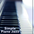 Jazz Piano Essential Simple Piano Jazz ‐ Rest with Jazz, Easy Listening Piano Music, Smooth Night, Jazz Club