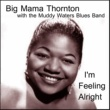 Big Mama Thornton/The Muddy Waters Blues Band I'm Feeling Alright
