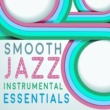 Instrumental Music Songs,Jazz Piano Essentials&Smooth Jazz Sax Instrumentals Smooth Jazz Instrumental Essentials