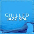 Chilled Jazz Masters,Relaxing Instrumental Jazz Academy&Smooth Jazz Spa Chilled Jazz Spa