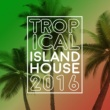 Tropical House Tropical Island House: 2016