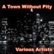 Various Artists A Town Without Pity
