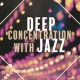 Instrumental Jazz Music Ambient Deep Concentration with Jazz ‐ Music for Study, Mellow Jazz, Brain Power, Peaceful Piano, Better Memory