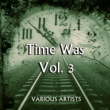 Various Artists Time Was, Vol. 3