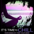 Free Your Mind It's Time to Chill
