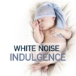White Noise Relaxation,Real White Noise&White Noise Baby Sleep White Noise: Indulgence