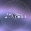 Yoga Workout Music Calm Yoga Workout