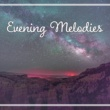 Calming Sounds Evening Melodies ‐ Sounds for Sleep, Blissful Sleep, Relaxation Music to Bed, Peaceful Mind, Restful Lullabies, Pillow Music