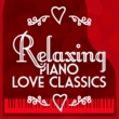 Piano Love Songs&Relaxing Piano Music Consort Relaxing Piano Love Classics