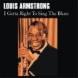 Louis Armstrong I Gotta Right to Sing the Blues