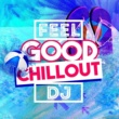 Various Artists Feel Good Chillout DJ