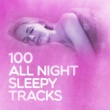 Various Artists 100 All Night Sleepy Tracks