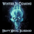 Various Artists Winter Is Coming: Heavy Metal Blizzard Featuring Hammerfall, Wintersun, Coronatus, Wolfchant, And Atargatis