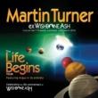 Martin Turner Life Begins