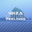 Ibiza Dance Music Ibiza Chillout Feelings