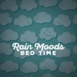 Rain Sounds - Sleep Moods Rain Moods: Bed Time