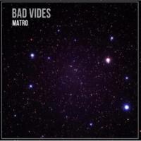 Matro Bad Vibes