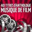 Musique De Film Musiques de films : 40 titres d'anthologie