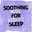Music For Absolute Sleep Soothing Music for Absolute Sleep